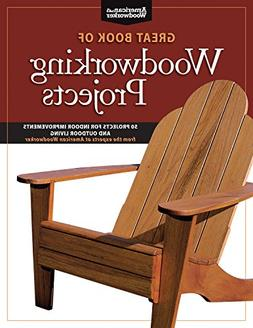 Great Book of Woodworking Projects: 50 Projects for Indoor I