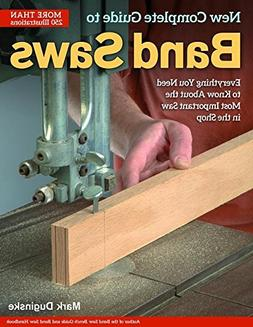 New Complete Guide to the Band Saw, The: Everything You Need
